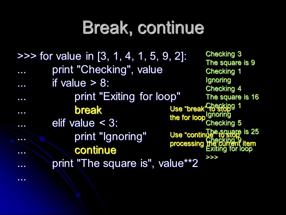 Break, continue >>> for value in [3, 1, 4, 1, 5, 9, 2]:
